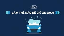Chuyên gia Ford hướng dẫn vệ sinh xe đúng cách
